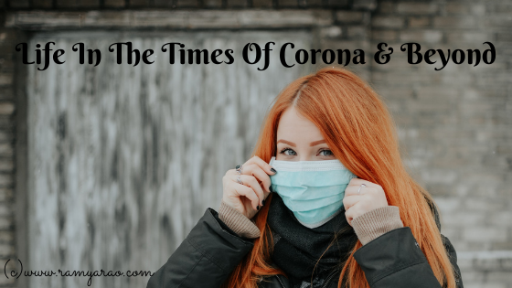 Life In The Times Of Corona & Beyond